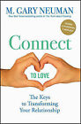 Connect to Love: The Keys to Transforming Your Relationship by M.Gary Neuman (Hardback, 2011)