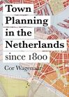 Town Planning in the Netherlands - Responses to Enlightenment Ideas and Geopolitical Realities by Cor Wagenaar (Hardback, 2015)