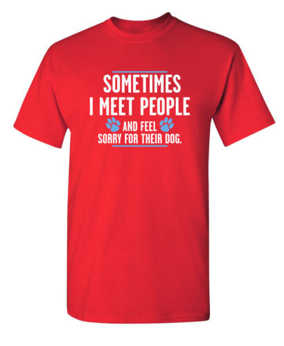 I Meet People Sarcastic Humor Graphic Novelty Super Soft Ring Spun Funny T Shirt