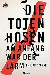 Die Toten Hosen: Am Anfang war der Lärm von Oehmke, Philipp | Buch | Zustand gut