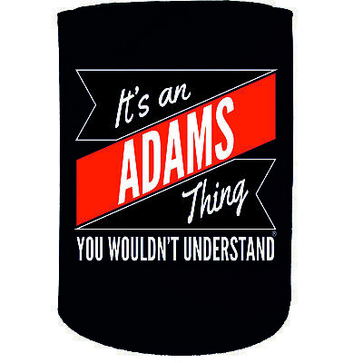 Stubby Holder Its An Adams Thing Surname Funny Novelty Birthday Gift Joke