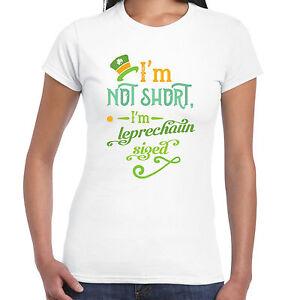 18c6b2cd7 I'm Not Short I'm Leprechaun Sized - Ladies T shirt - St Patricks ...