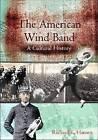 The American Wind Band: A Cultural History by Richard K. Hansen (Hardback, 2006)