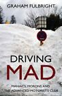 Driving Mad: Maniacs, Morons and the Advanced Motorists' Club by Graham Fulbright (Paperback, 2014)