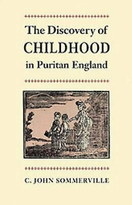 Discovery of Childhood in Puritan England Hardcover C. John Sommerville