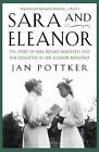 Sara and Eleanor: The Story of Sara Delano Roosevelt and Her Daughter-In-Law, Eleanor Roosevelt by Jan Pottker (Paperback / softback, 2005)