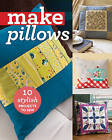 Make Pillows: 10 Stylish Projects to Sew by C & T Publishing (Paperback, 2016)