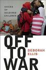 Off to War: Voices of Soldiers' Children by Deborah Ellis (Paperback / softback, 2010)