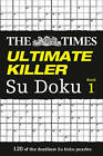 The Times Ultimate Killer Su Doku: 120 of the Deadliest Su Doku Puzzles by The Times Mind Games (Paperback, 2009)