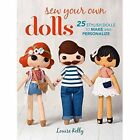 Sew Your Own Dolls: 25 Stylish Dolls to Make and Personalize by Louise Kelly (Paperback, 2017)