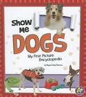 Show Me Dogs: My First Picture Encyclopedia by Megan C Peterson (Hardback, 2012)