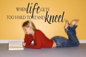 When Life Gets Too Hard To Stand Kneel Vinyl Wall Decal 22x8