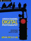 Understanding Digital Photography: Techniques for Getting Great Pictures by Bryan Peterson (Paperback, 2005)