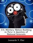 U.S. Military Nation-Building in Peru: A Question of National Interests by Leonardo V Flor (Paperback / softback, 2012)