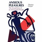 Anxious Pleasures: Sexual Lives of an Amazonian People by Thomas Gregor (Paperback, 1987)