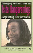 Emerging Perspectives on Tsitsi Dangarembga : Negotiating the Postcolonial (2001