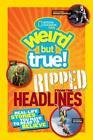 Weird but True! Ripped from the Headlines von National Geographic Kids (2014, Taschenbuch)