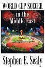 World Cup Soccer in the Middle East by Steven E. Sealy (Paperback, 2011)