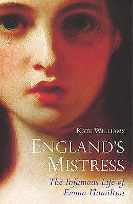 England's Mistress: The Infamous Life of Emma Hamilton, By Kate Williams,in Used