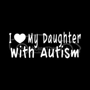 I-LOVE-MY-DAUGHTER-WITH-AUTISM-Sticker-Autistic-Decal-Awareness-Mother-Aspergers