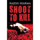 Shoot to Kill by Rajesh Sharma (Paperback / softback, 2013)