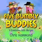 Five Bumbly Buddies: A Bumblebee with Allergies by Chris Hammond (Paperback / softback, 2015)