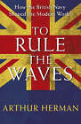 To Rule the Waves by Arthur Herman (Hardback, 2005)