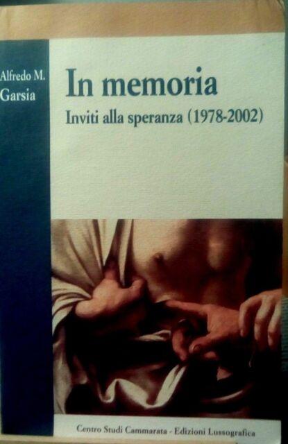 In memoria. Inviti alla speranza 1978-2002 / A. M. Garsia, Lussografica, 2004