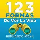 123 Formas De Ver La Vida by Bernardo Moya (Paperback, 2012)