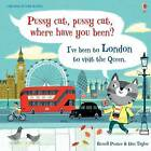 Pussy Cat, Pussy Cat, Where Have You Been? I've Been to London to Visit the Queen by Russell Punter (Hardback, 2015)