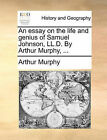 An Essay on the Life and Genius of Samuel Johnson, LL.D. by Arthur Murphy, ... by Arthur Murphy (Paperback / softback, 2010)