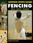 Fencing: Skills. Tactics. Training by Andrew Sowerby (Paperback, 2011)