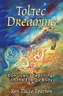 Toltec Dreaming: Don Juan's Teachings on the Energy Body by Ken Eagle Feather (Paperback, 2007)