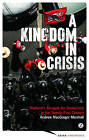A Kingdom in Crisis: Thailand's Struggle for Democracy in the Twenty-First Century by Andrew MacGregor Marshall (Paperback, 2014)