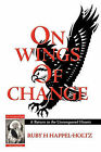 On Wings of Change: A Return to the Unconquered Hearts by Ruby H Happel-Holtz (Paperback, 2009)