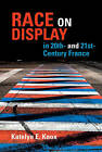 Race on Display in 20th- and 21st- Century France by Katelyn E. Knox (Hardback, 2016)