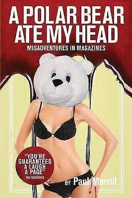1 of 1 - A Polar Bear Ate My Head: Misadventures in Magazines by Merrill, Paul -Paperback
