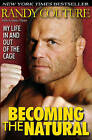 Becoming the Natural: My Life in and Out of the Cage by Loretta Hunt, Randy Couture (Paperback, 2009)