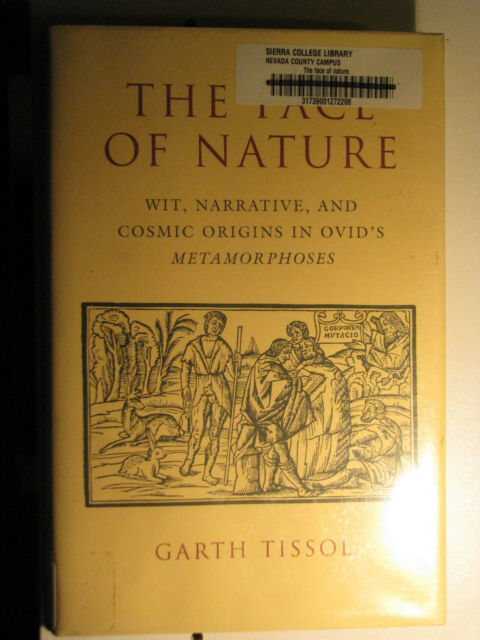 Face of Nature Wit Narrative Cosmic Origins in Ovid's Metamorphoses Garth Tissol