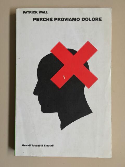 Perché proviamo dolore di Patrick Wall Grandi tascabili 671 Ed. Einaudi 1979