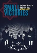 Small Victories : The Real Story of Faith No More by Adrian Harte (2018, Paperback)