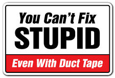 YOU CAN'T FIX STUPID EVEN WITH DUCT TAPE Novelty Sign gift gag funny