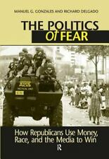 The Politics of Fear : How Republicans Use Money, Race, and the Media to Win...