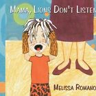 Mama Lions Don't Listen 9781434399076 by Melissa Romano Book