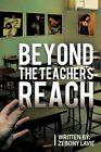 Beyond The Teacher's Reach 9781463401740 by Zebony Lavie Paperback