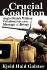 Crucial Coalition: Anglo-Danish Military Collaboration and the Message of History by Kjeld Hald Galster (Paperback / softback, 2012)