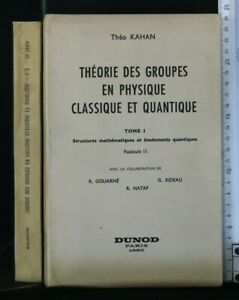 THEORIE DES GROUPES EN PHYSIQUE CLASSIQUE ET QUANTIQUE 1 - 2. Kahan. Dunod.