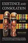 Existence and Consolation: Reinventing Ontology, Gnosis and Values in African Philosophy by Ada Agada (Paperback / softback, 2015)