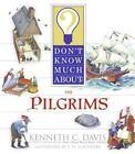 Don't Know Much About: Don't Know Much about the Pilgrims by Kenneth C. Davis (2006, Paperback)