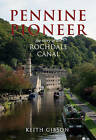 Pennine Pioneer: The Story of the Rochdale Canal by Keith Gibson (Paperback, 2004)